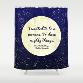 To Dare Mighty Things Shower Curtain
