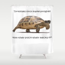 Tortoises Only Make Progress When They Stick Their Necks Out Shower Curtain