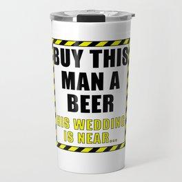 Buy This Man A Beer His Wedding Is Near Travel Mug