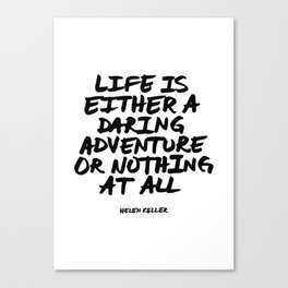 'Life is either a daring adventure or nothing at all' Helen Keller Quote Hand Letter Type Word Black Canvas Print
