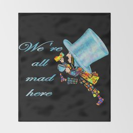 We're All Mad Here - Mad Hatter - Alice In Wonderland Throw Blanket