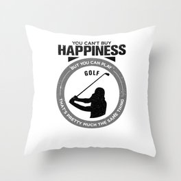 You Can't Buy Happiness But You Can Play Golf That's Pretty Much The Same Thing Throw Pillow