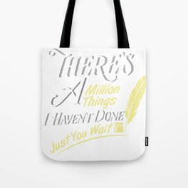 There Is A Million Things I Haven't Done Just You Wait - Hamilton Tote Bag