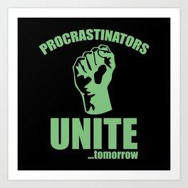 Procrastinators Unite ... Tomorrow Art Print