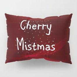Cherry Mistmas (Drink Responsibly) Pillow Sham