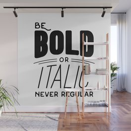 Be bold of italic, never regular Wall Mural
