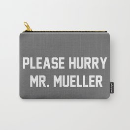 Please Hurry, Mr. Mueller Carry-All Pouch