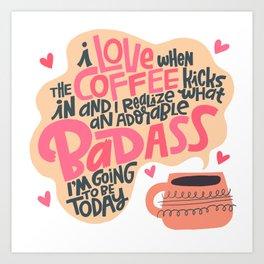 I love When the Coffee Kicks In Art Print