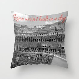 Rome wasn't built in a day Throw Pillow