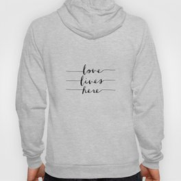 Love Lives Here black and white typography poster for home bedroom apartment room wall art decor Hoody