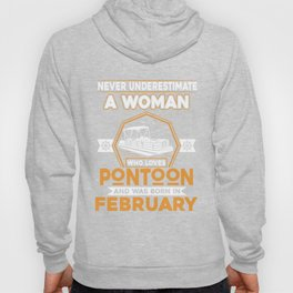 Never Underestimate A Woman Who Loves Pontoon And Was Born In February Hoody