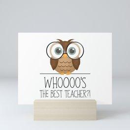 Whoooo's The Best Teacher?! Mini Art Print
