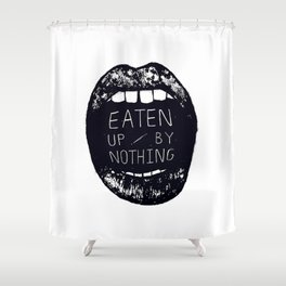 Eaten Up By Nothing Shower Curtain