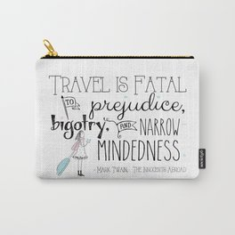Travel is Fatal to Prejudice, Bigotry and Narrow-mindedness. Carry-All Pouch