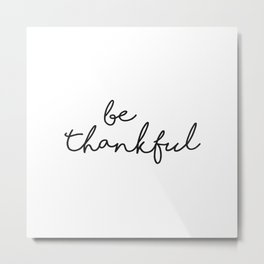 Be Thankful Sign, Home Decor, Motivational Wall Print, Typography Quotes, Farmhouse Sign Metal Print