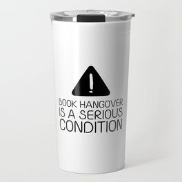 Book hangover is a serious condition Travel Mug