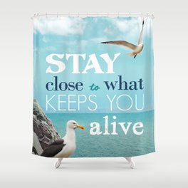 Stay Close To What Keeps You Alive Quote Design  Shower Curtain