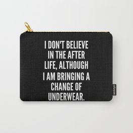I don t believe in the after life although I am bringing a change of underwear Carry-All Pouch