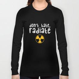 Don't Hate Radiate - Radiology Tech Long Sleeve T-shirt