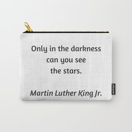 Martin Luther King Inspirational Quote - Only in darkness can you see the stars Carry-All Pouch