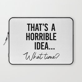 That's a Horrible Idea What Time Shirt. Best friend gift. Besties Birthday. Sassy southern girl Laptop Sleeve