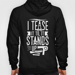 I tease it til it stands up hair t-shirts Hoody