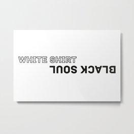 White Shirt – Black Soul Metal Print