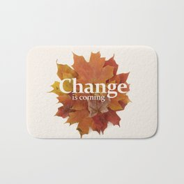 Change is coming Bath Mat