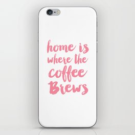 Home is where the coffee brews iPhone Skin