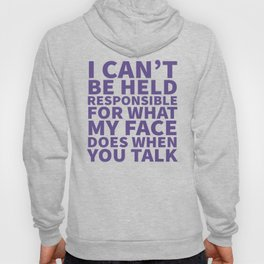 I Can't Be Held Responsible For What My Face Does When You Talk (Ultra Violet) Hoody