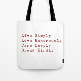 Inspiration for a good life - Live Simply, Love Generously, Care Deeply, Speak Kindly Tote Bag