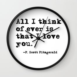 All I think of ever is that I love you Wall Clock