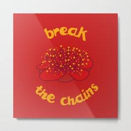 Break the chains Metal Print