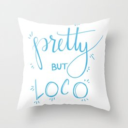 Pretty but Loco Throw Pillow