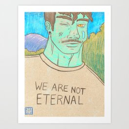 WE ARE NOT ETERNAL Art Print