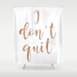 I don't quit Shower Curtain