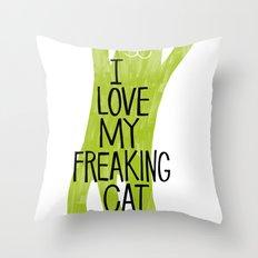 I love my freaking cat. Throw Pillow