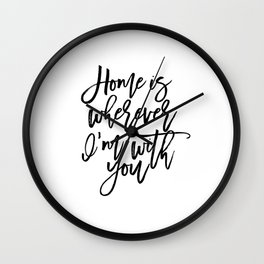Home is wherever i'm with you,inspirational quote,quote prints,wall art,home sweet home Wall Clock