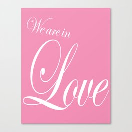 we are in love Canvas Print