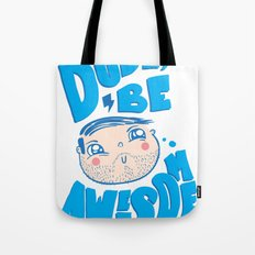 Dude Be Awesome Tote Bag