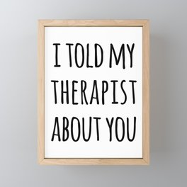 Told My Therapist Funny Quote Framed Mini Art Print