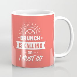 Brunch is calling and I must go. Coffee Mug