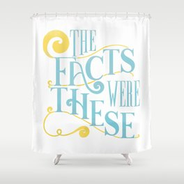 The Facts Were These Shower Curtain