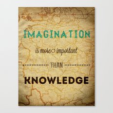 Imagination is more important than knowledge Canvas Print