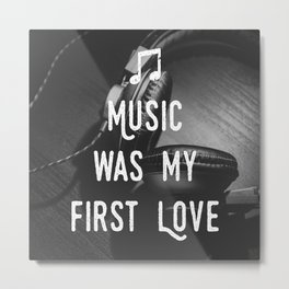 Music was my first Love Metal Print