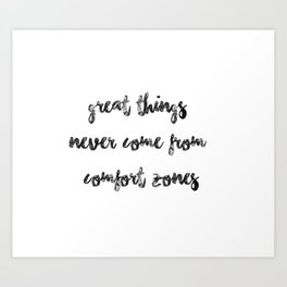 Great things never come from comfort zones (quote, girly quote, adventure, adventure quote, travel) Art Print