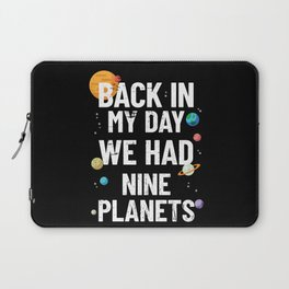 Back In My Day We Had Nine Planets   Astronomy Laptop Sleeve