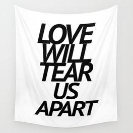 LOVE WILL TEAR US APART Wall Tapestry
