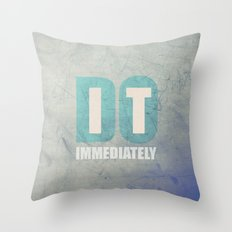Do it immediately Throw Pillow