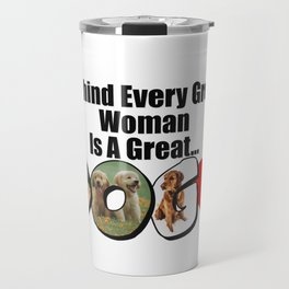 Behind Every Great Woman Is A Great Dog Travel Mug